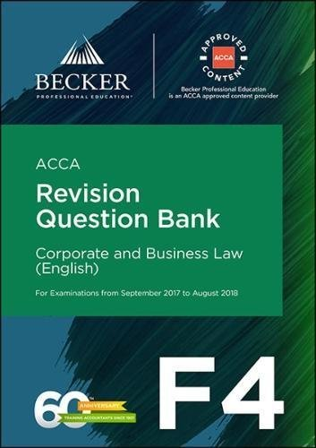 ACCA Approved - F4 Corporate & Business Law (Eng) (September 2017 to August 2018 Exams): Revision Question Bank