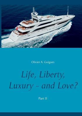 Life, Liberty, Luxury - and Love? Part II: Part II