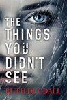 The Things You Didn't See by Ruth Dugdall