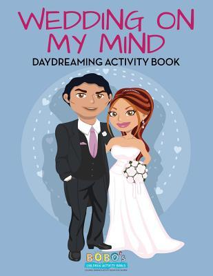 Wedding on My Mind: Daydreaming Activity Book