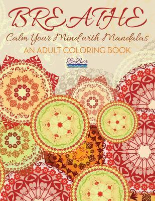 Breathe: Calm Your Mind with Mandalas: An Adult Coloring Book