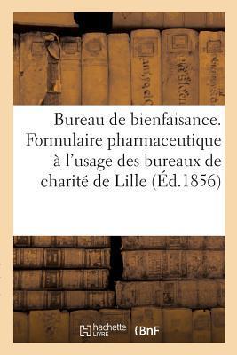 Bureau de Bienfaisance. Formulaire Pharmaceutique A L'Usage Des Bureaux de Charita(c) de La: Ville de Lille