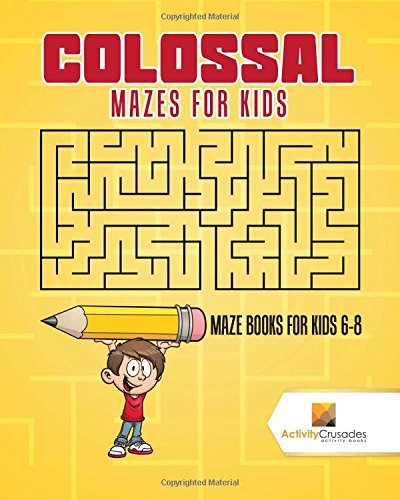 Colossal Mazes for Kids: Maze Books for Kids 6-8