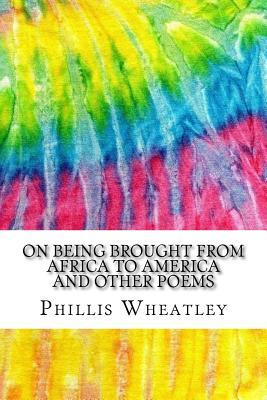 On Being Brought from Africa to America and Other Poems: Includes MLA Style Citations for Scholarly Secondary Sources, Peer-Reviewed Journal Articles and Critical Essays