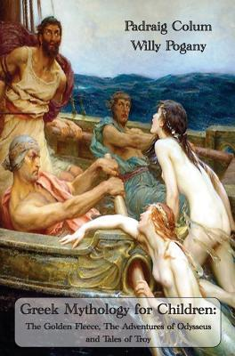 Greek Mythology for Children: The Golden Fleece, the Adventures of Odysseus and Tales of Troy