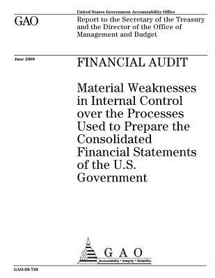 Financial Audit: Material Weaknesses in Internal Control Over the Processes Used to Prepare the Consolidated Financial Statements of the U.S. Government