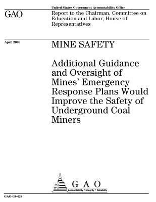 Mine Safety: Additional Guidance and Oversight of Mines? Emergency Response Plans Would Improve the Safety of Underground Coal Miners: Report to the Chairman, Committee on Education and Labor, House of Representatives.