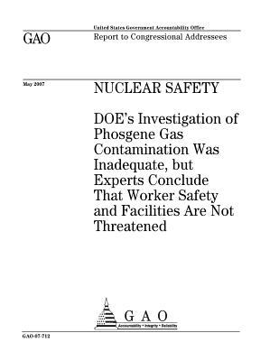 Nuclear Safety: Doe's Investigation of Phosgene Gas Contamination Was Inadequate, But Experts Conclude That Worker Safety and Facilities Are Not Threatened