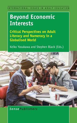 Beyond Economic Interests: Critical Perspectives on Adult Literacy and Numeracy in a Globalised World