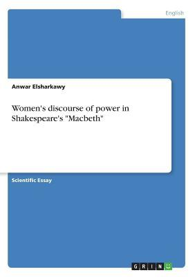 Women's Discourse of Power in Shakespeare's Macbeth