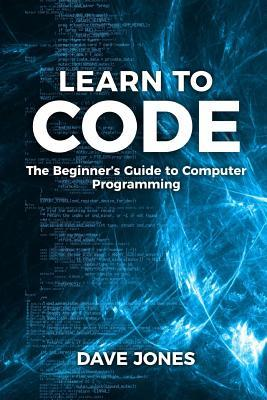 Learn to Code: The Beginner's Guide to Computer Programming - Python Machine Learning, Python for Beginners, Coding for Beginners