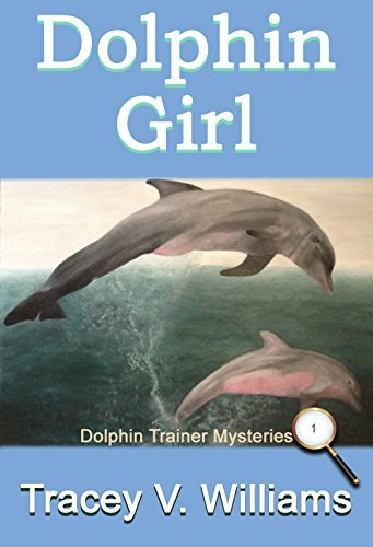 Dolphin Girl (Dolphin Trainer Mysteries Book 1)