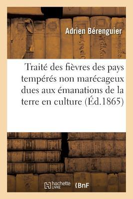 Traita(c) Des Fia]vres Des Pays Tempa(c)Ra(c)S Non Mara(c)Cageux Dues Aux A(c)Manations de La Terre En Culture