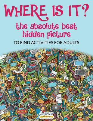 Where Is It? the Absolute Best Hidden Picture to Find Activities for Adults