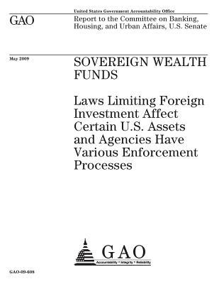 Sovereign Wealth Funds: Laws Limiting Foreign Investment Affect Certain U.S. Assets and Agencies Have Various Enforcement Processes: Report to the Committee on Banking, Housing, and Urban Affairs, U.S. Senate.