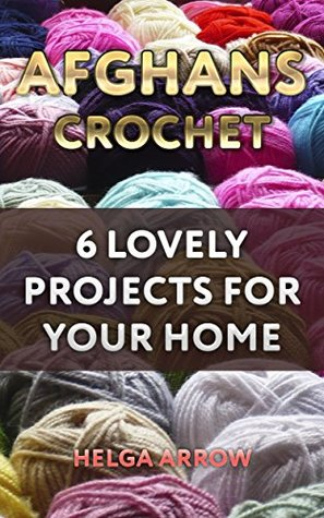 Afghans Crochet: 6 Lovely Projects for Your Home: