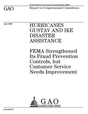 Hurricanes Gustav and Ike Disaster Assistance: Fema Strengthened Its Fraud Prevention Controls, But Customer Service Needs Improvement: Report to Congressional Committees.