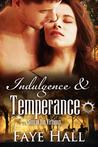 Indulgence & Temperance by Faye Hall