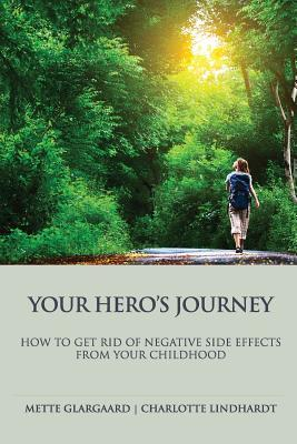 Your Hero's Journey: : - How to Get Rid of the Negative Sideeffects from Your Childhood