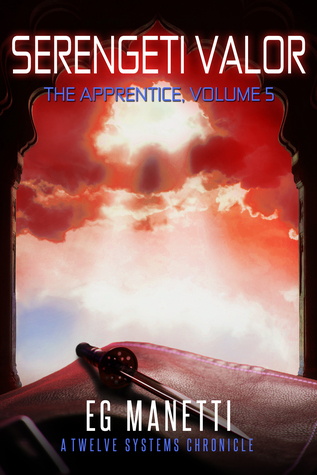 Serengeti Valor: The Apprentice, Volume 5 (The Twelve Systems Chronicles, #5)