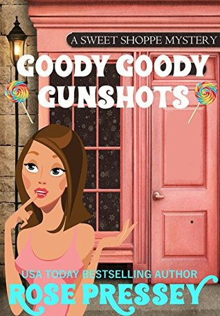Goody Goody Gunshots (A Sweet Shoppe Mystery Book 1)