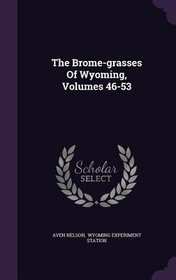 The Brome-Grasses of Wyoming, Volumes 46-53