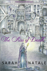 The Kiss of Death by Sarah Natale