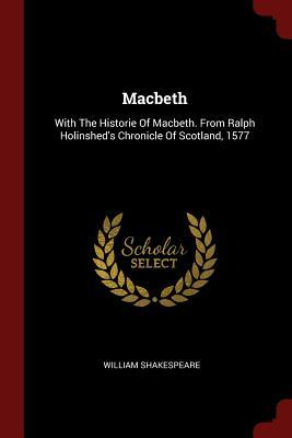 Macbeth: With the Historie of Macbeth. from Ralph Holinshed's Chronicle of Scotland, 1577