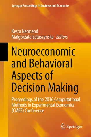 Neuroeconomic and Behavioral Aspects of Decision Making. Proceedings of the 2016 Computational Methods in Experimental Economics (CMEE) Conference