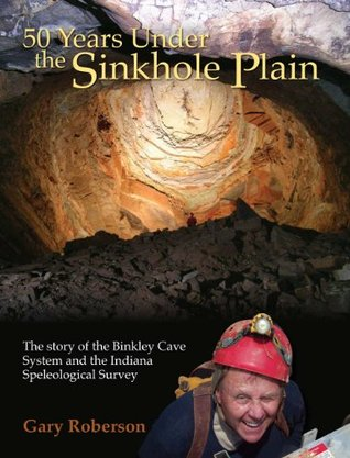 50 Years Under the Sinkhole Plain: The Story of the Binkley Cave System