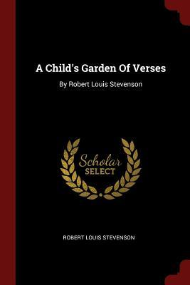 A Child's Garden of Verses: By Robert Louis Stevenson
