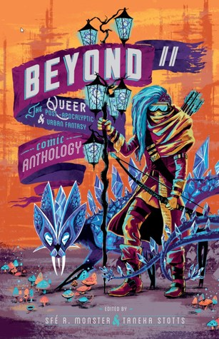 Beyond II: The Queer Post-Apocalyptic & Urban Fantasy Comic Anthology (Beyond: The Queer Comic Anthology, #2)