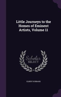 Little Journeys to the Homes of Eminent Artists, Volume 11