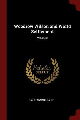 Woodrow Wilson and World Settlement; Volume 2