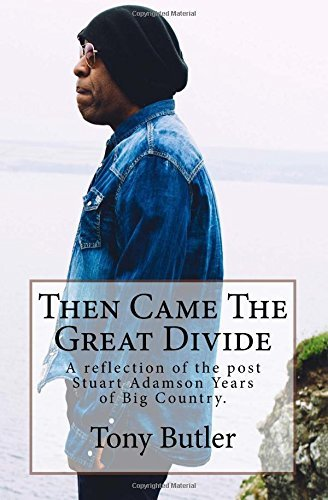 Then Came The Great Divide: A reflection of the post Stuart Adamson Years of Big Country.