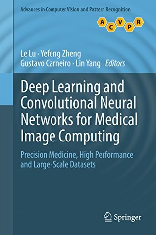 Deep Learning and Convolutional Neural Networks for Medical Image Computing: Precision Medicine, High Performance and Large-Scale Datasets