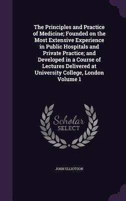 The Principles and Practice of Medicine; Founded on the Most Extensive Experience in Public Hospitals and Private Practice; And Developed in a Course of Lectures Delivered at University College, London Volume 1