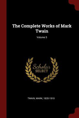 The Complete Works of Mark Twain; Volume 5