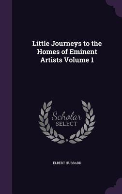 Little Journeys to the Homes of Eminent Artists Volume 1