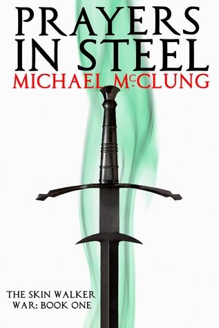 Prayers in Steel (The Skin Walker War, #1)