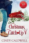 Christmas Catch-Up V (River's End Ranch, #40)