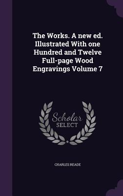 The Works. a New Ed. Illustrated with One Hundred and Twelve Full-Page Wood Engravings Volume 7