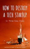 Book cover for How To Destroy A Tech Startup In Three Easy Steps