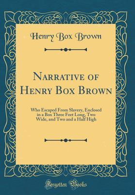 Free downloadable online textbooks Narrative of Henry Box Brown: Who Escaped from Slavery, Enclosed in a Box Three Feet Long, Two Wide, and Two and a Half High (Classic Reprint) by Henry Box Brown PDF MOBI 1528486161