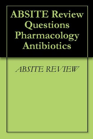 ABSITE Review Questions Pharmacology Antibiotics