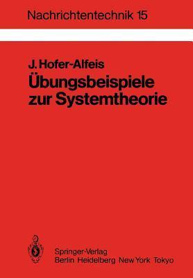 Übungsbeispiele Zur Systemtheorie: 41 Aufgaben Mit Ausführlich Kommentierten Lösungen