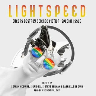 Queers Destroy Science Fiction!: Lightspeed Magazine Special Issue; The Stories