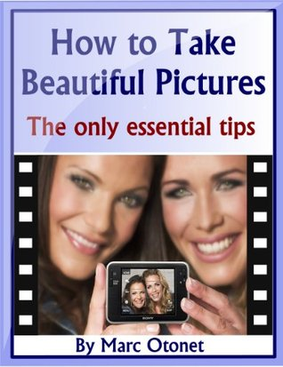 The Only Essentials Tips to Take Beautiful Pictures
