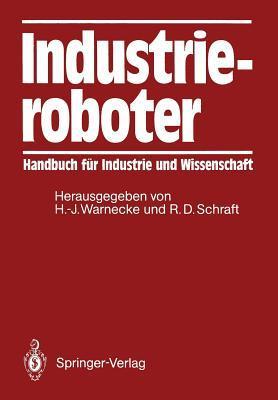 Industrieroboter: Handbuch Fur Industrie Und Wissenschaft