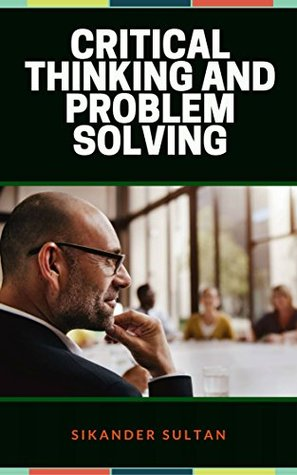 Critical Thinking and Problem Solving (Management Skills Book 1)